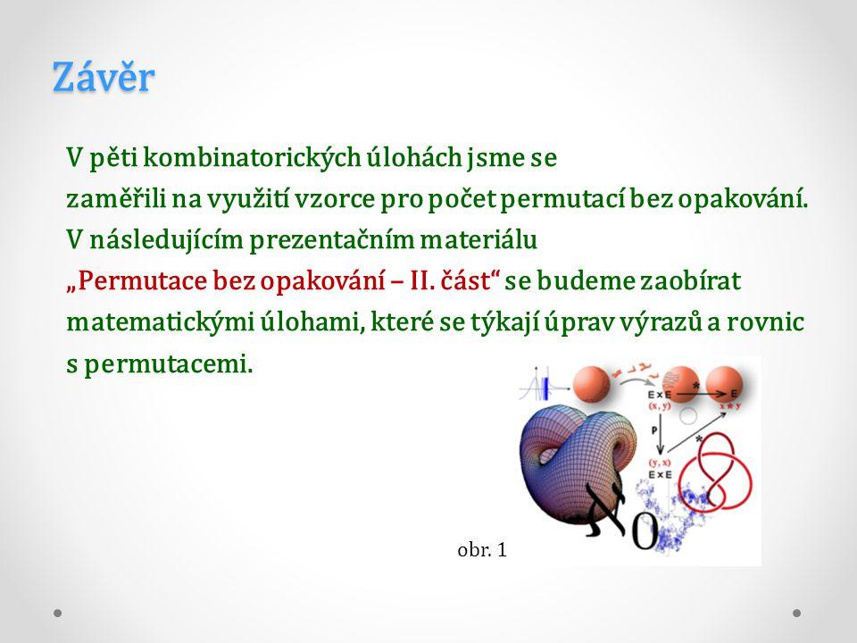 Závěr V pěti kombinatorických úlohách jsme se zaměřili na využití vzorce pro počet permutací bez opakování.