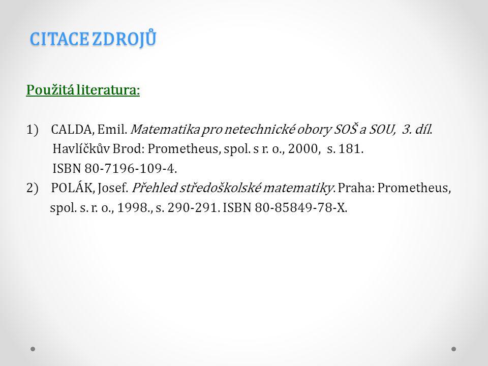 CITACE ZDROJŮ Použitá literatura: 1) CALDA, Emil. Matematika pro netechnické obory SOŠ a SOU, 3.