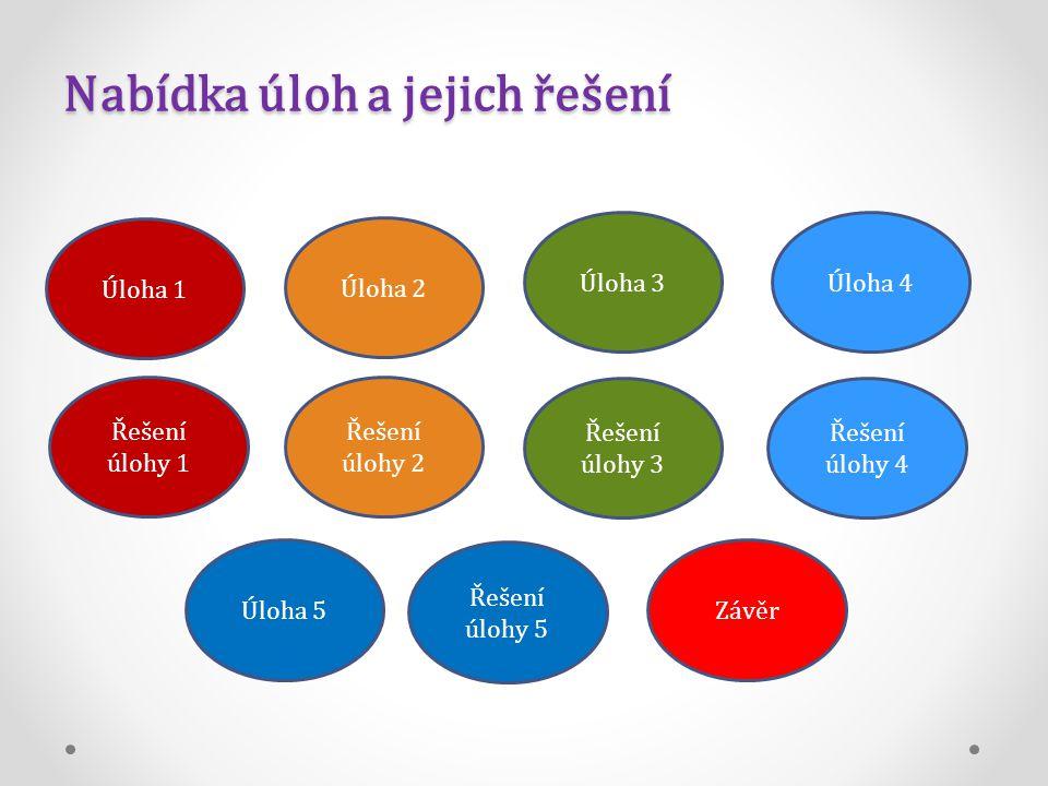 Nabídka úloh a jejich řešení Úloha 1 Řešení úlohy 5 Úloha 5 Řešení úlohy 2 Úloha 2 Řešení úlohy 3 Úloha 3 Řešení úlohy 1 Úloha 4 Řešení úlohy 4 Závěr