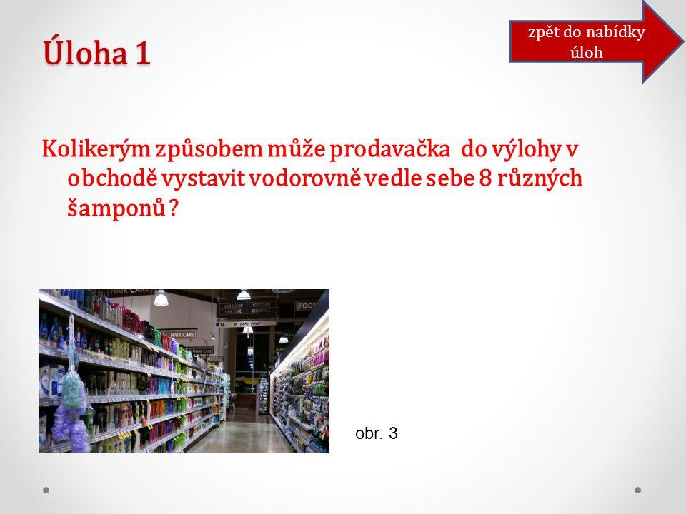 Úloha 1 Kolikerým způsobem může prodavačka do výlohy v obchodě vystavit vodorovně vedle sebe 8 různých šamponů .