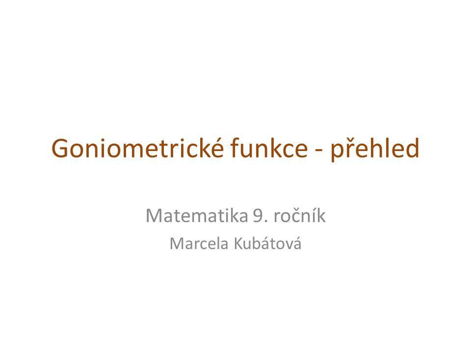Goniometrické funkce - přehled Matematika 9. ročník Marcela Kubátová