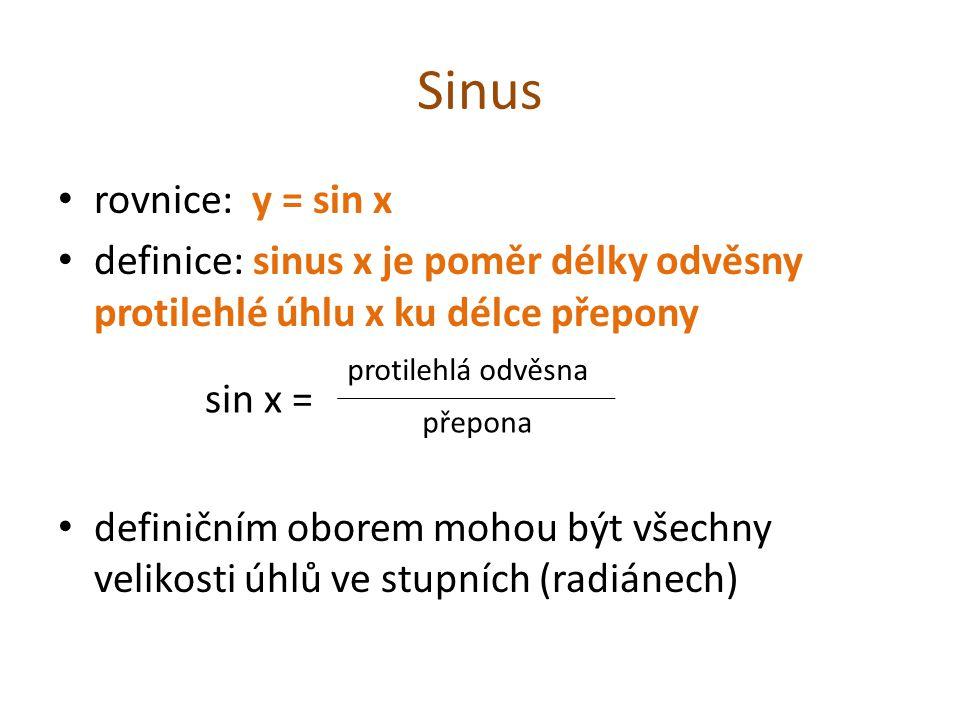 Sinus rovnice: y = sin x definice: sinus x je poměr délky odvěsny protilehlé úhlu x ku délce přepony definičním oborem mohou být všechny velikosti úhl