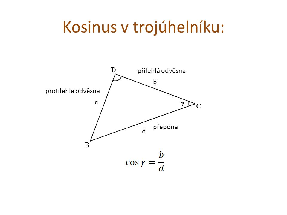 Kosinus v trojúhelníku: c b d přepona přilehlá odvěsna protilehlá odvěsna