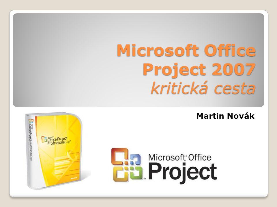 Microsoft Office Project 2007 kritická cesta Martin Novák