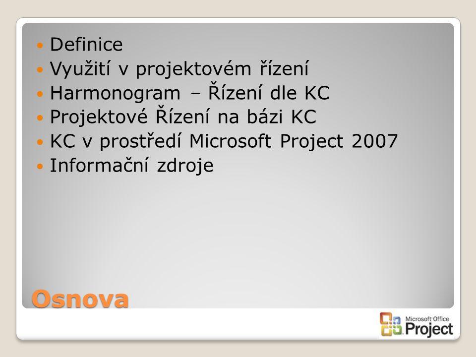 Osnova Definice Využití v projektovém řízení Harmonogram – Řízení dle KC Projektové Řízení na bázi KC KC v prostředí Microsoft Project 2007 Informační