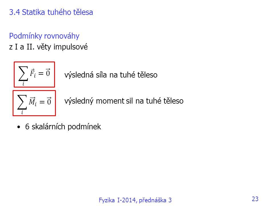 Fyzika I-2014, přednáška 3 23 Podmínky rovnováhy z I a II. věty impulsové 3.4 Statika tuhého tělesa výsledná síla na tuhé těleso výsledný moment sil n