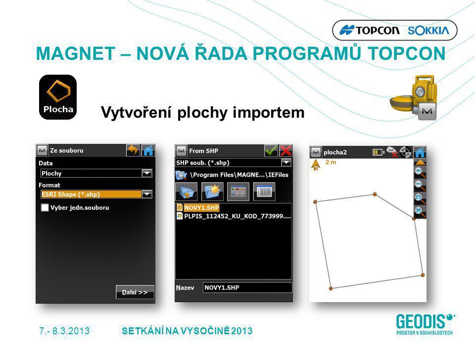 7.- 8.3.2013 23SETKÁNÍ NA VYSOČINĚ 2013 MAGNET – NOVÁ ŘADA PROGRAMŮ TOPCON Vytvoření plochy importem