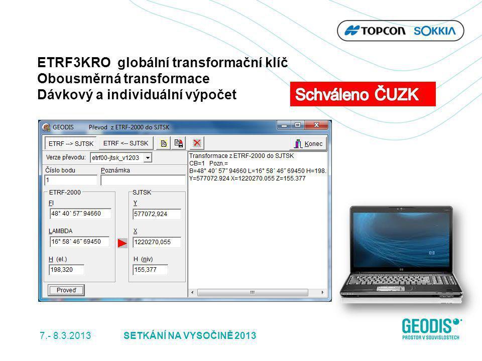 ETRF3KRO globální transformační klíč Obousměrná transformace Dávkový a individuální výpočet SETKÁNÍ NA VYSOČINĚ 2013 7.- 8.3.2013