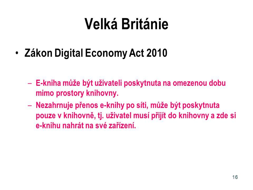 Velká Británie Zákon Digital Economy Act 2010 – E-kniha může být uživateli poskytnuta na omezenou dobu mimo prostory knihovny. – Nezahrnuje přenos e-k