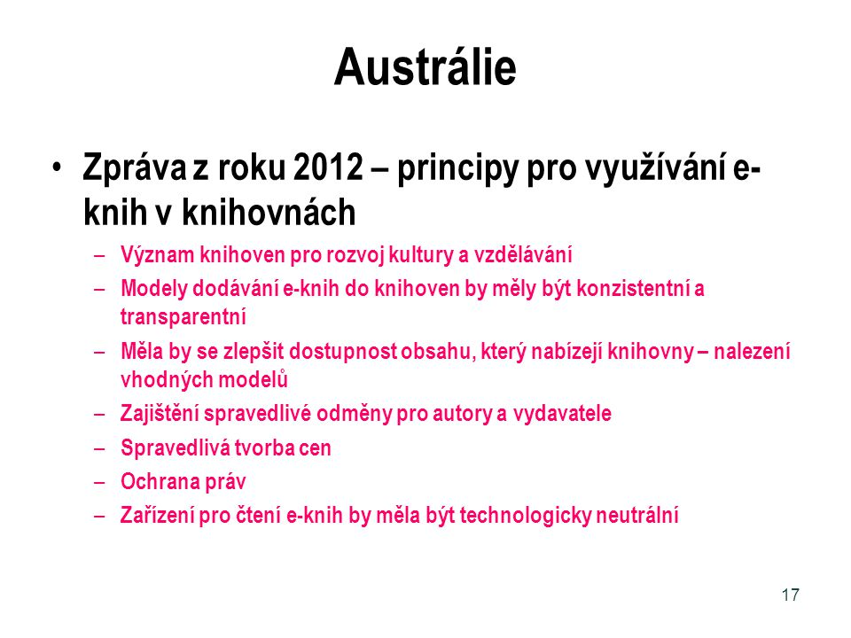 Austrálie Zpráva z roku 2012 – principy pro využívání e- knih v knihovnách – Význam knihoven pro rozvoj kultury a vzdělávání – Modely dodávání e-knih