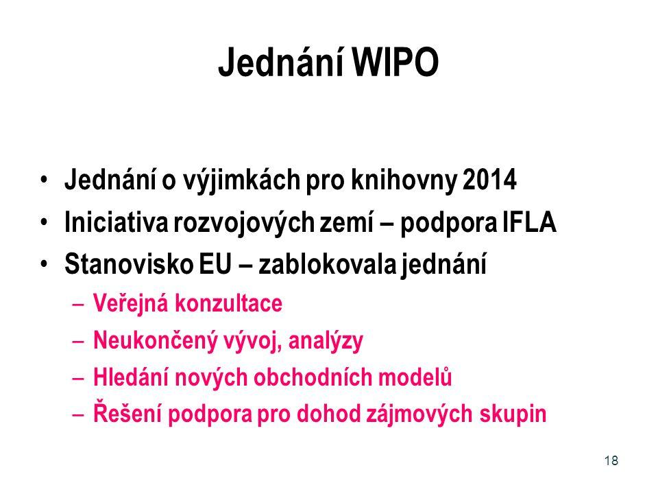 Jednání WIPO Jednání o výjimkách pro knihovny 2014 Iniciativa rozvojových zemí – podpora IFLA Stanovisko EU – zablokovala jednání – Veřejná konzultace
