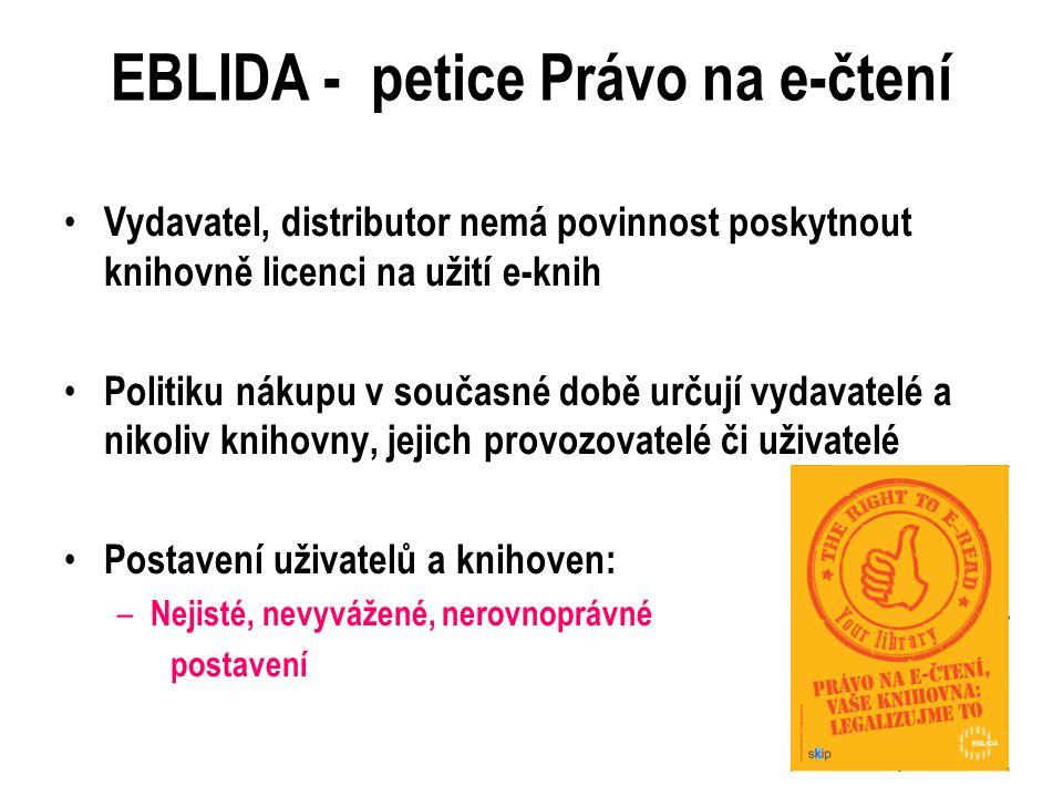 EBLIDA - petice Právo na e-čtení Vydavatel, distributor nemá povinnost poskytnout knihovně licenci na užití e-knih Politiku nákupu v současné době urč