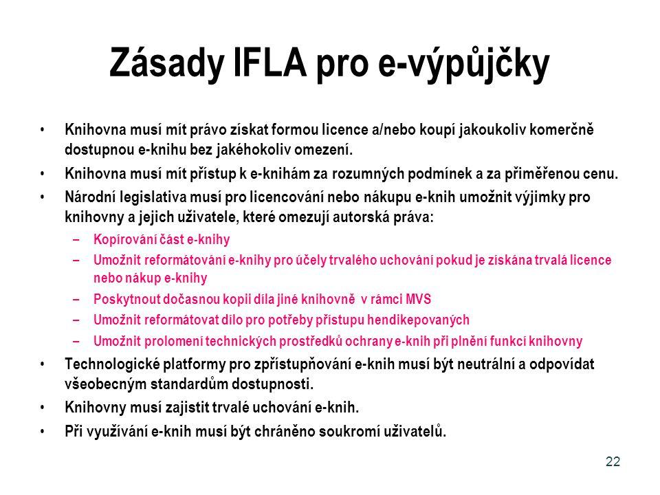 Zásady IFLA pro e-výpůjčky Knihovna musí mít právo získat formou licence a/nebo koupí jakoukoliv komerčně dostupnou e-knihu bez jakéhokoliv omezení. K