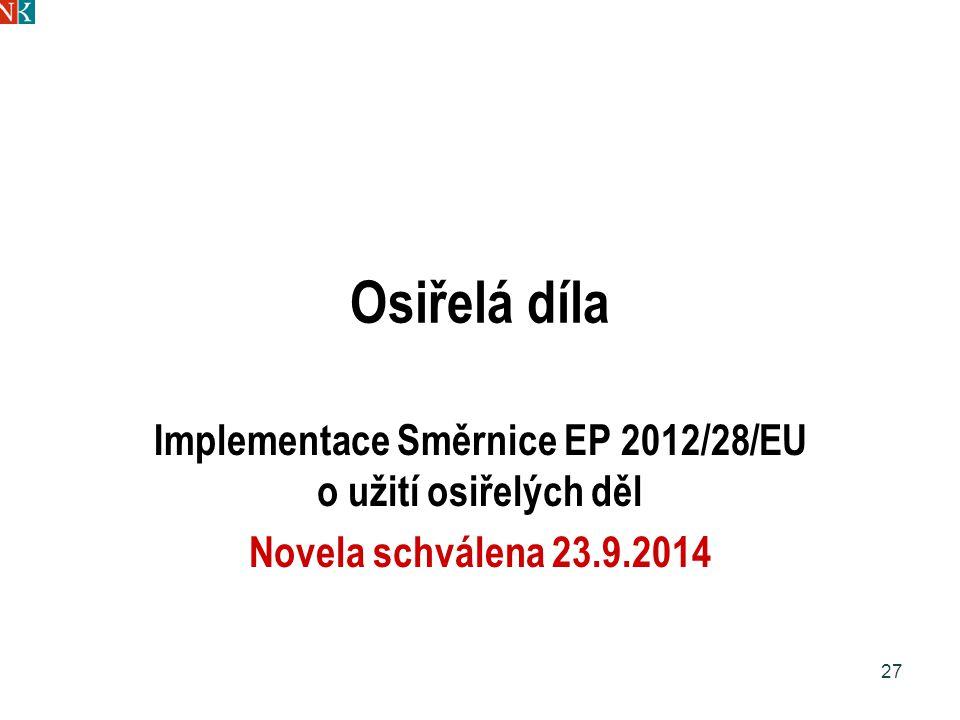 Osiřelá díla Implementace Směrnice EP 2012/28/EU o užití osiřelých děl Novela schválena 23.9.2014 27