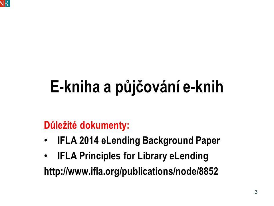 E-kniha a půjčování e-knih Důležité dokumenty: IFLA 2014 eLending Background Paper IFLA Principles for Library eLending http://www.ifla.org/publicatio