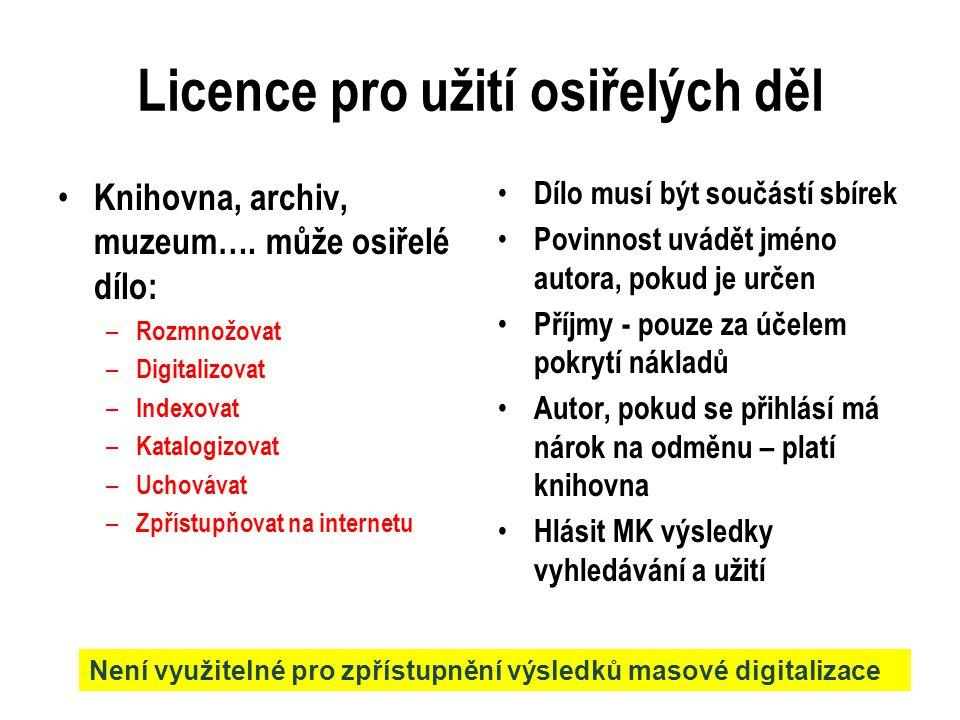 Licence pro užití osiřelých děl Knihovna, archiv, muzeum…. může osiřelé dílo: – Rozmnožovat – Digitalizovat – Indexovat – Katalogizovat – Uchovávat –