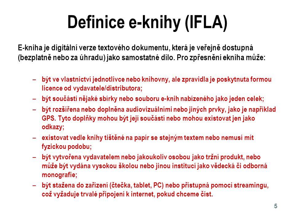 Definice e-knihy (IFLA) E-kniha je digitální verze textového dokumentu, která je veřejně dostupná (bezplatně nebo za úhradu) jako samostatné dílo. Pro