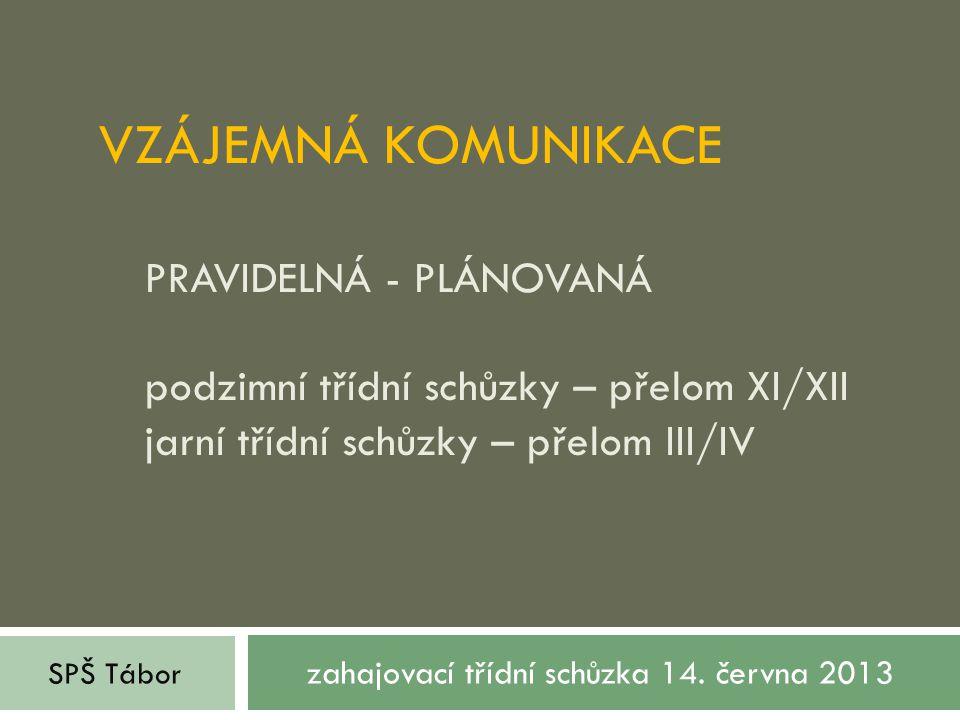 VZÁJEMNÁ KOMUNIKACE PRAVIDELNÁ - PLÁNOVANÁ podzimní třídní schůzky – přelom XI/XII jarní třídní schůzky – přelom III/IV zahajovací třídní schůzka 14.