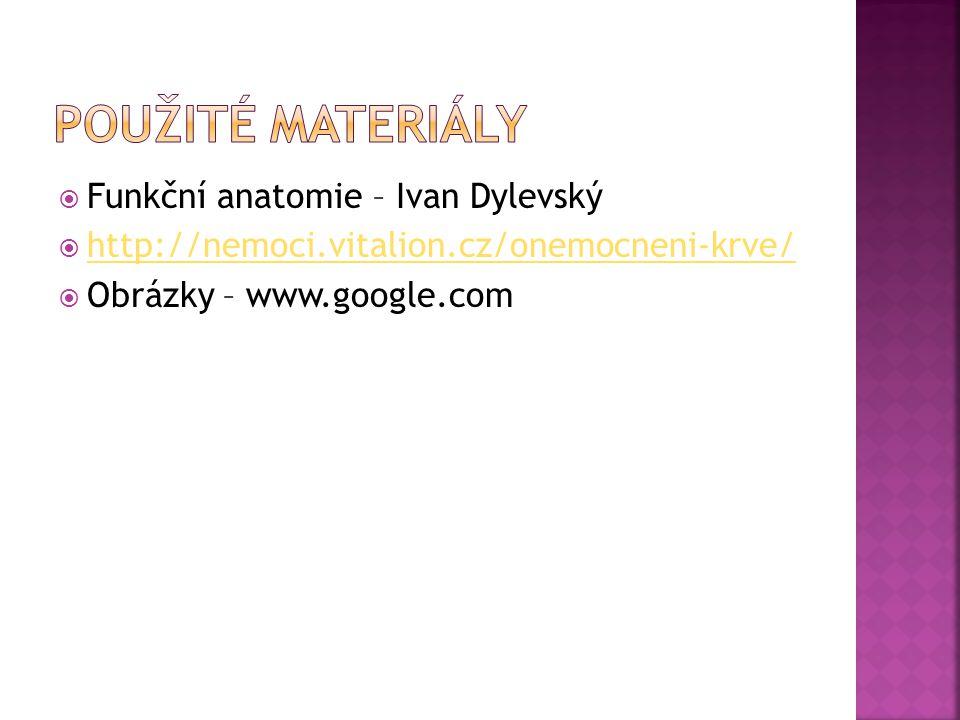  Funkční anatomie – Ivan Dylevský  http://nemoci.vitalion.cz/onemocneni-krve/ http://nemoci.vitalion.cz/onemocneni-krve/  Obrázky – www.google.com