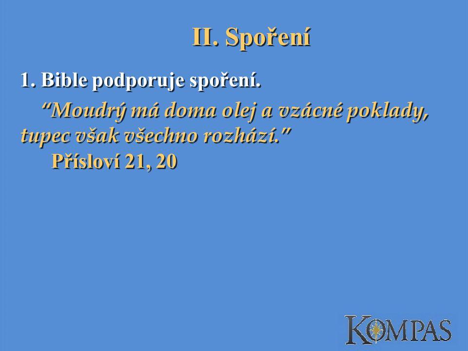 II.Spoření 1. Bible podporuje spoření.
