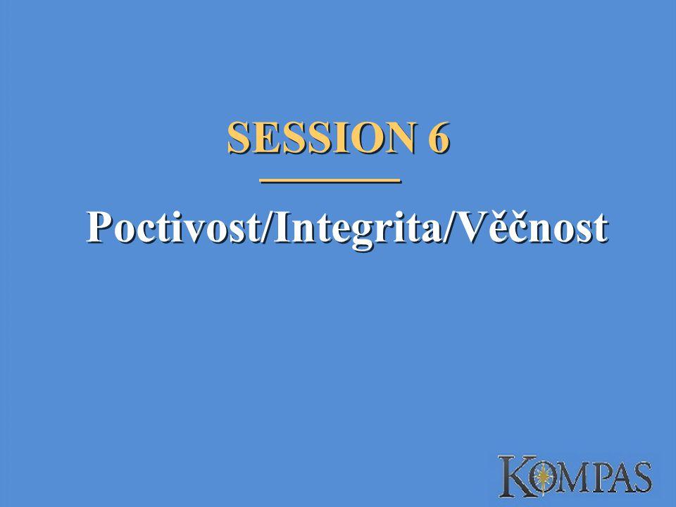 SESSION 6 Poctivost/Integrita/Věčnost SESSION 6 Poctivost/Integrita/Věčnost