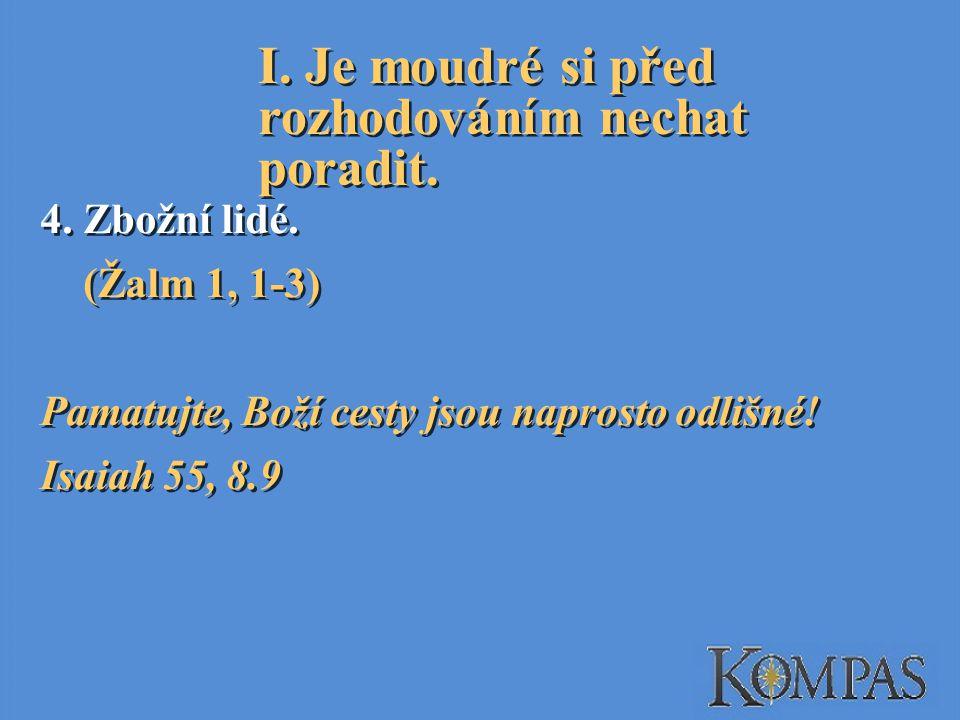4.Zbožní lidé. (Žalm 1, 1-3) Pamatujte, Boží cesty jsou naprosto odlišné.