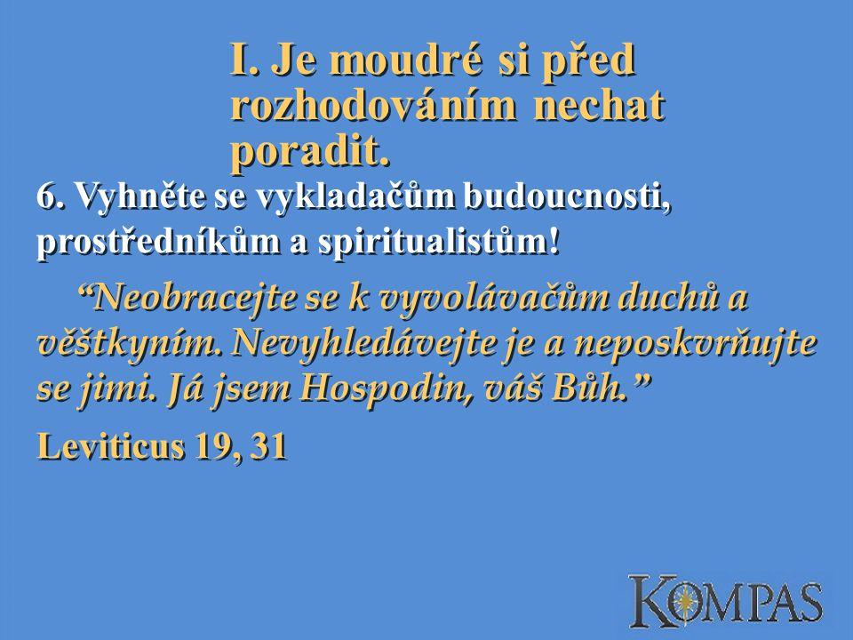 6.Vyhněte se vykladačům budoucnosti, prostředníkům a spiritualistům.