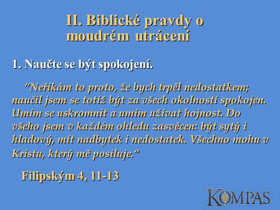II.Biblické pravdy o moudrém utrácení 1. Naučte se být spokojení.