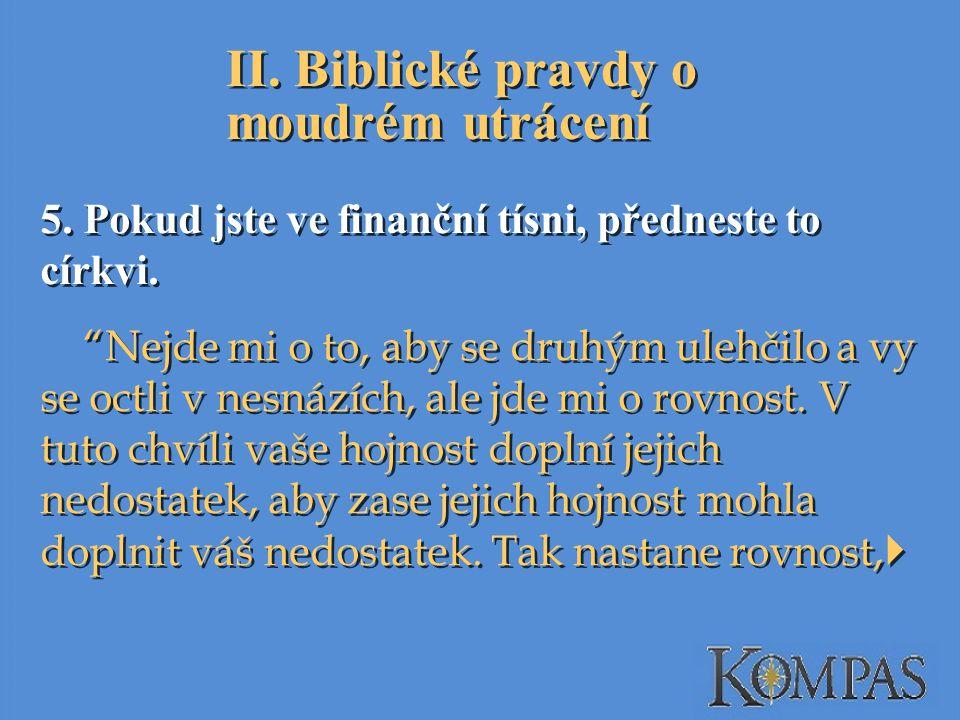 II.Biblické pravdy o moudrém utrácení 5. Pokud jste ve finanční tísni, předneste to církvi.