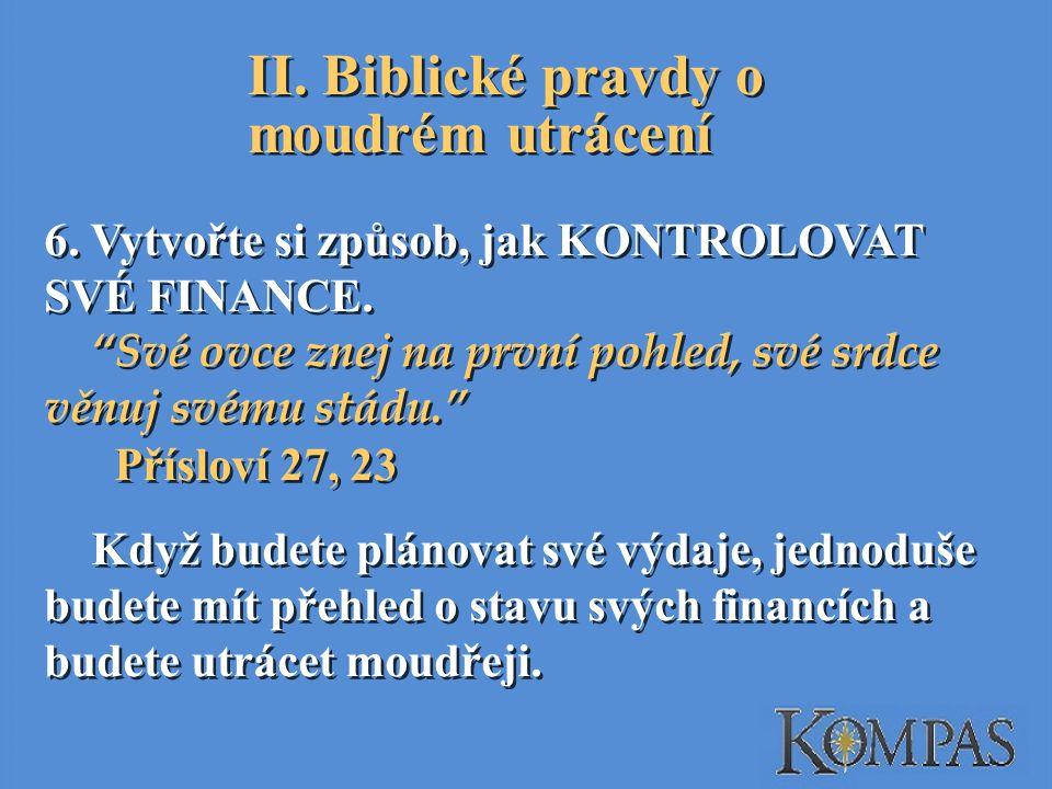 II.Biblické pravdy o moudrém utrácení 6. Vytvořte si způsob, jak KONTROLOVAT SVÉ FINANCE.