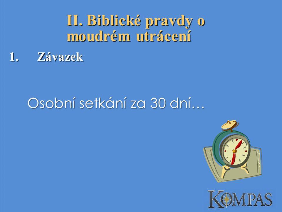 II. Biblické pravdy o moudrém utrácení 1.Závazek Osobní setkání za 30 dní…