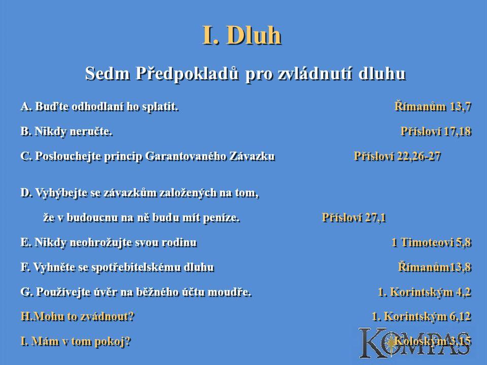 I.Dluh Sedm Předpokladů pro zvládnutí dluhu A. Buďte odhodlaní ho splatit.