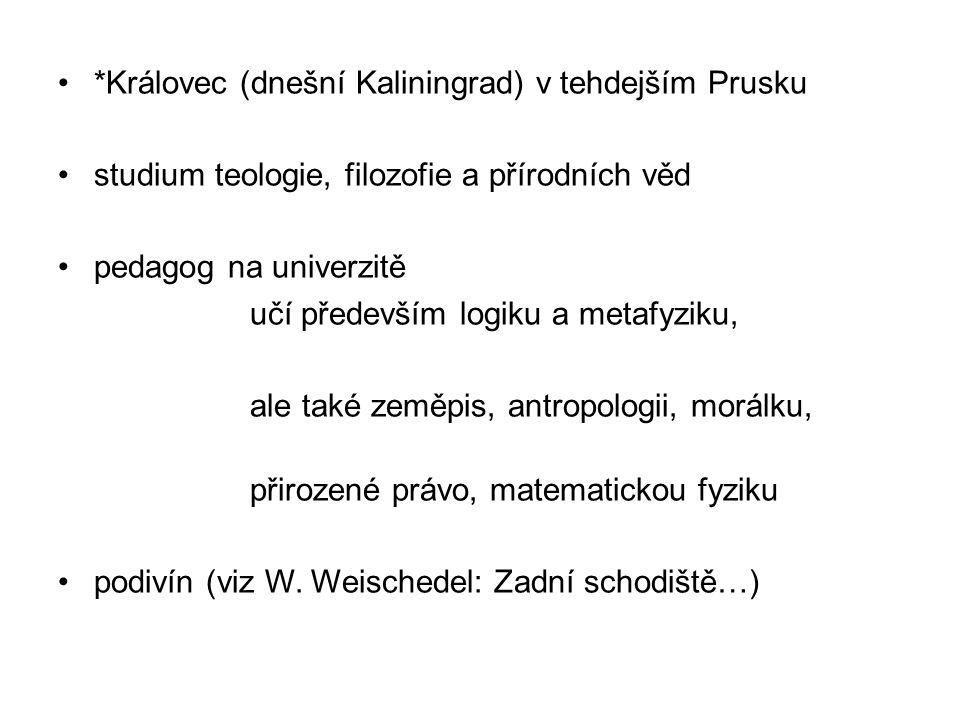 *Královec (dnešní Kaliningrad) v tehdejším Prusku studium teologie, filozofie a přírodních věd pedagog na univerzitě učí především logiku a metafyziku