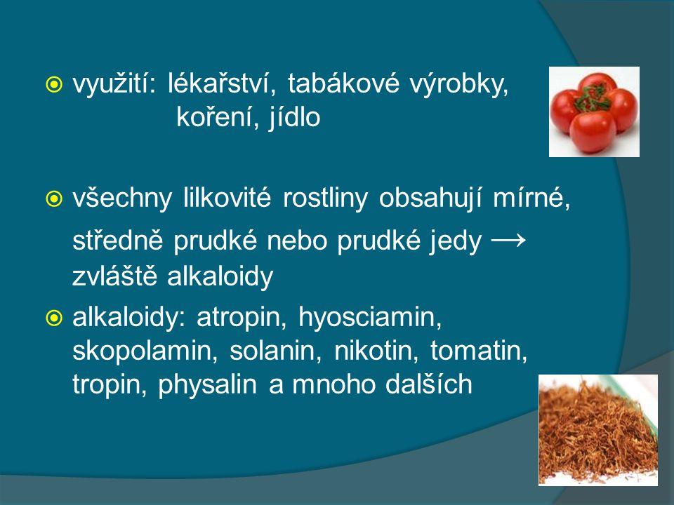  využití: lékařství, tabákové výrobky, koření, jídlo  všechny lilkovité rostliny obsahují mírné, středně prudké nebo prudké jedy → zvláště alkaloidy  alkaloidy: atropin, hyosciamin, skopolamin, solanin, nikotin, tomatin, tropin, physalin a mnoho dalších