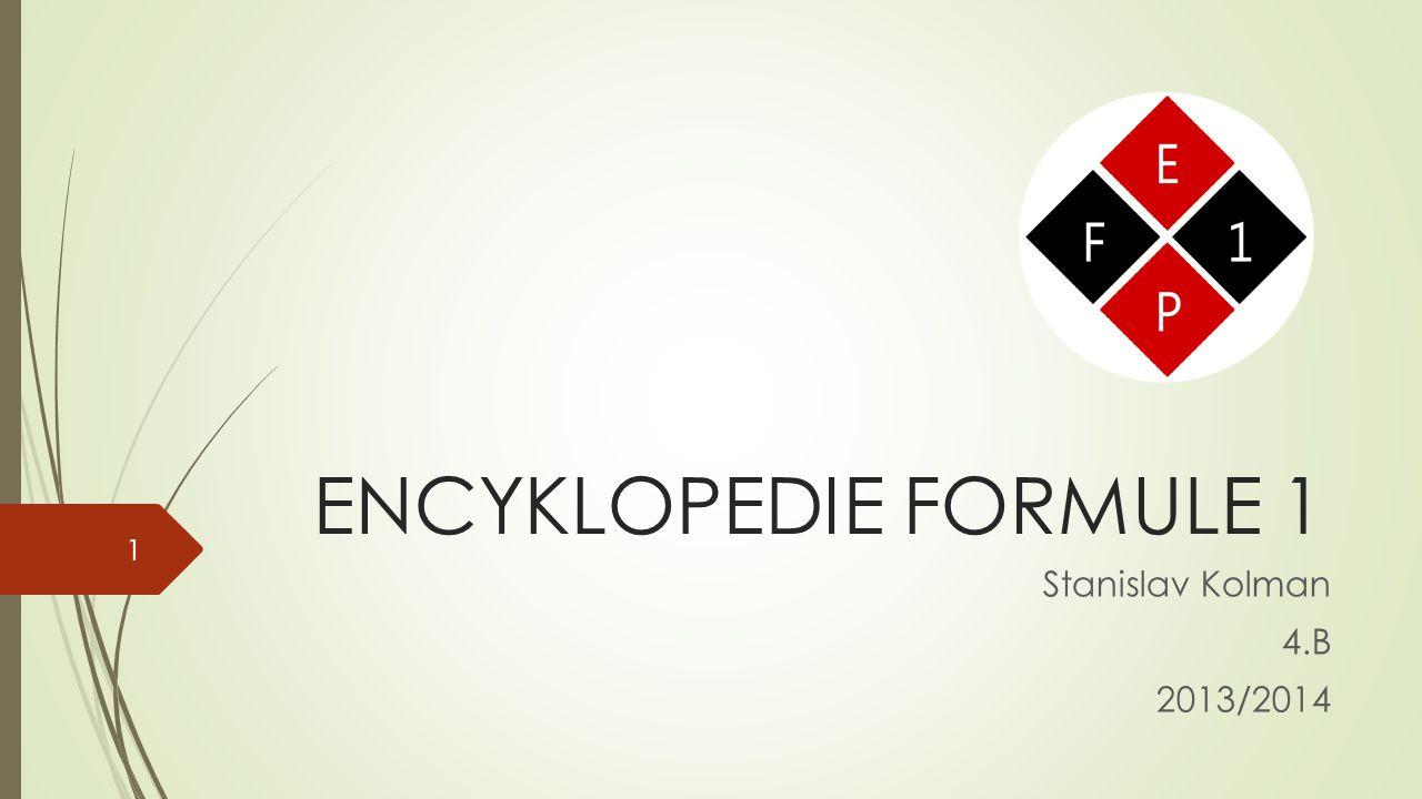 ENCYKLOPEDIE FORMULE 1 Stanislav Kolman 4.B 2013/2014 1