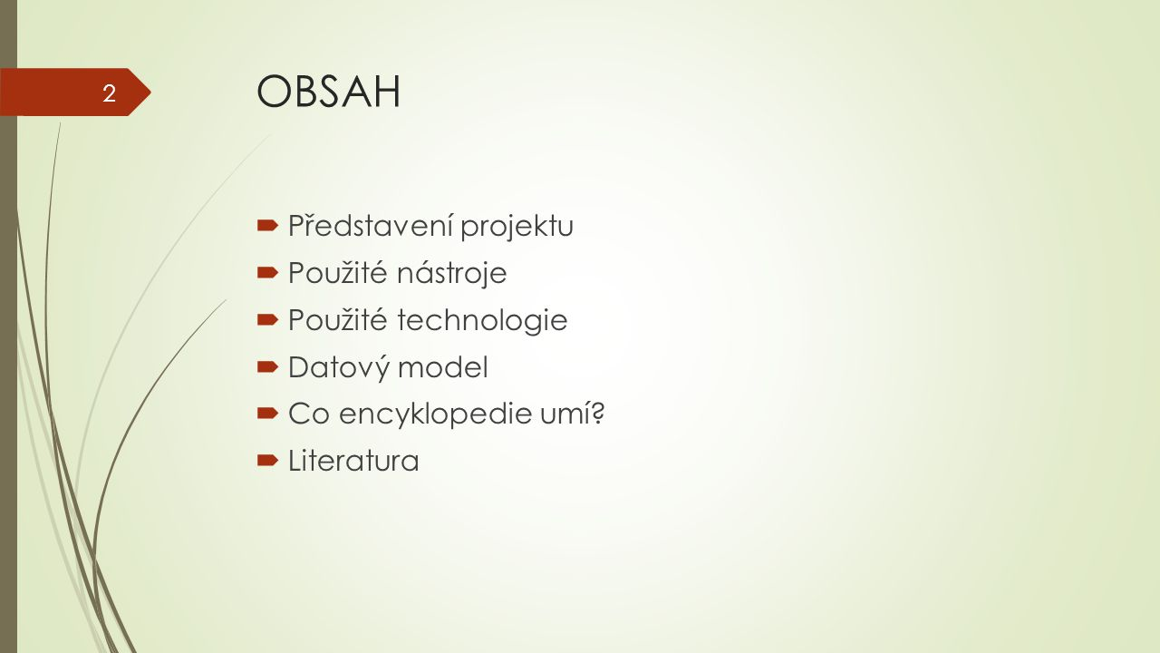 OBSAH  Představení projektu  Použité nástroje  Použité technologie  Datový model  Co encyklopedie umí.