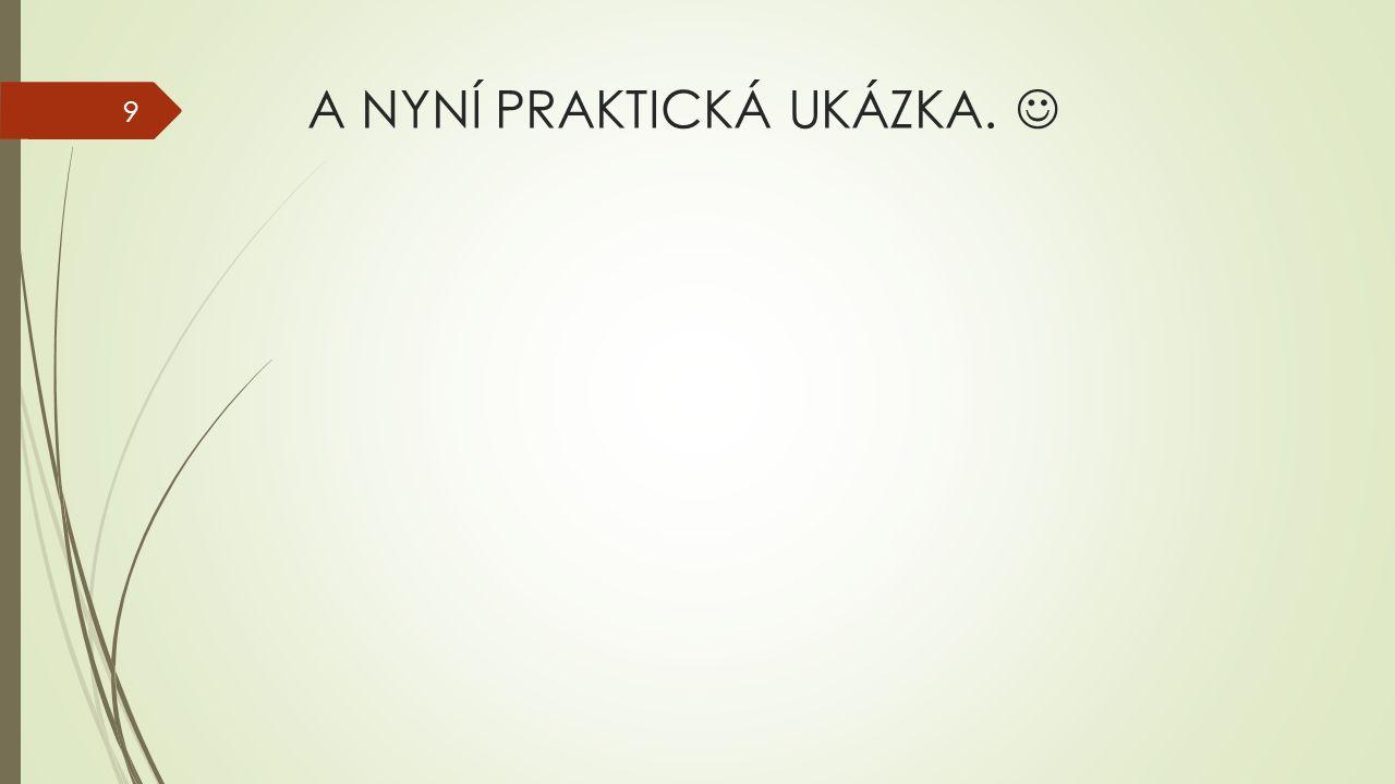 A NYNÍ PRAKTICKÁ UKÁZKA. 9