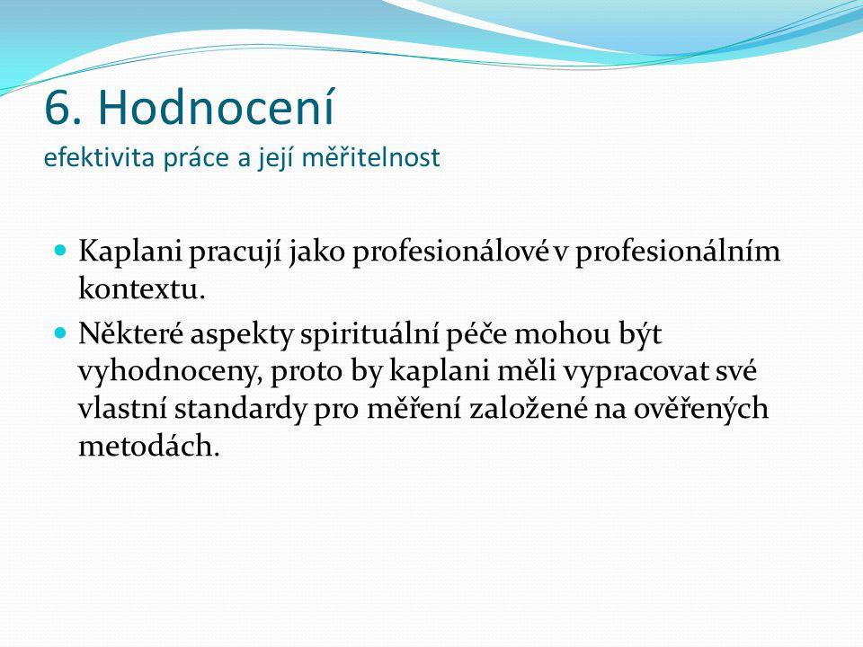 6. Hodnocení efektivita práce a její měřitelnost Kaplani pracují jako profesionálové v profesionálním kontextu. Některé aspekty spirituální péče mohou