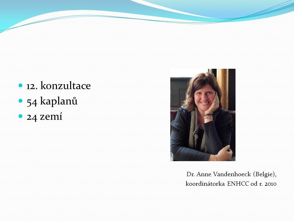 12. konzultace 54 kaplanů 24 zemí Dr. Anne Vandenhoeck (Belgie), koordinátorka ENHCC od r. 2010
