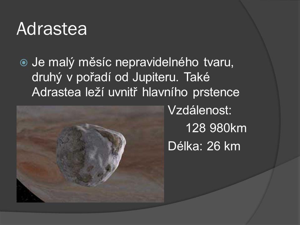 Adrastea  Je malý měsíc nepravidelného tvaru, druhý v pořadí od Jupiteru.