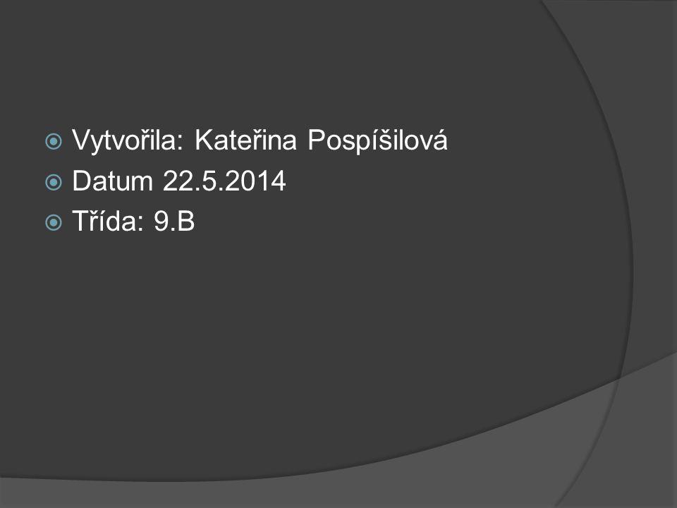  Vytvořila: Kateřina Pospíšilová  Datum 22.5.2014  Třída: 9.B