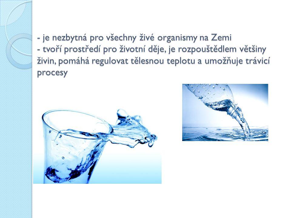 Voda-je chemická sloučenina vodíku a kyslíku (H 2 O) -je to bezbarvá, čirá kapalina bez zápachu, v silnější vrstvě namodralá -taje i tuhne při 0°C,bod varu 100°C -největší hustotu má při 3,95 °C -vyskytuje se ve třech skupenstvích: pevném kapalném plynném