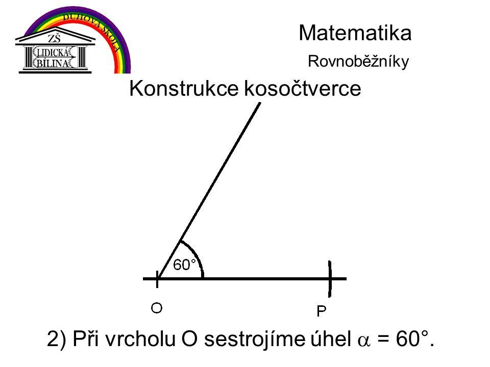 Matematika Rovnoběžníky Konstrukce kosočtverce 2) Při vrcholu O sestrojíme úhel  = 60°.