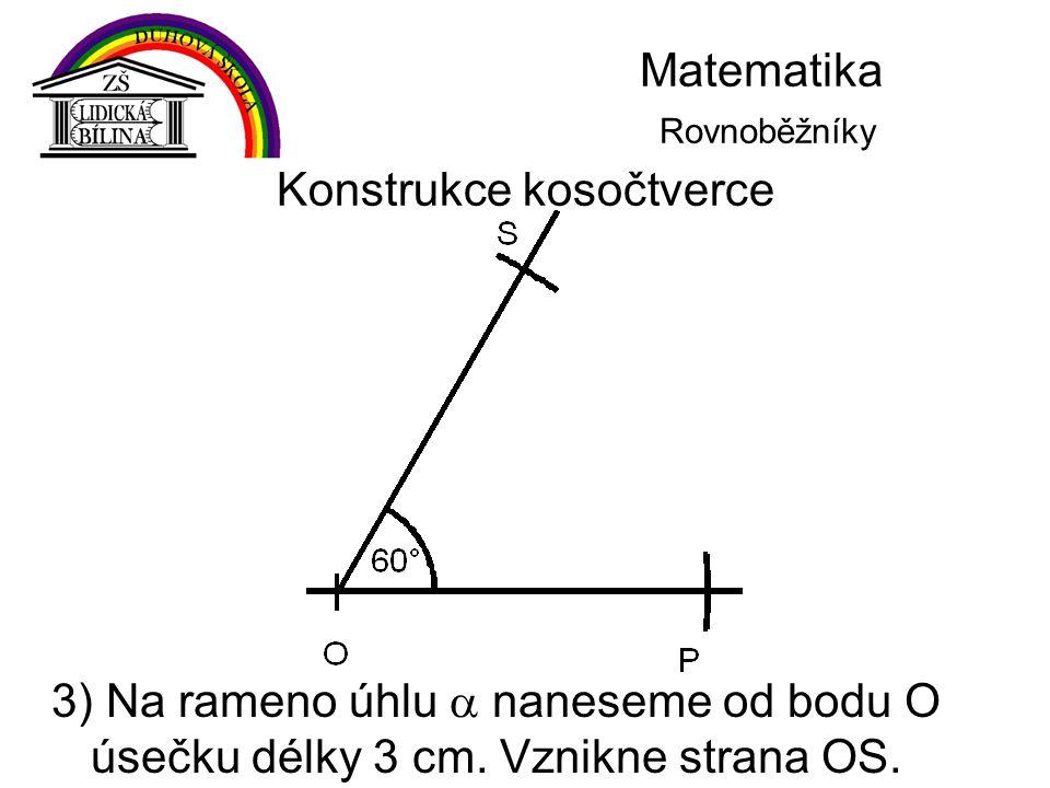 Matematika Rovnoběžníky Konstrukce kosočtverce 3) Na rameno úhlu  naneseme od bodu O úsečku délky 3 cm. Vznikne strana OS.
