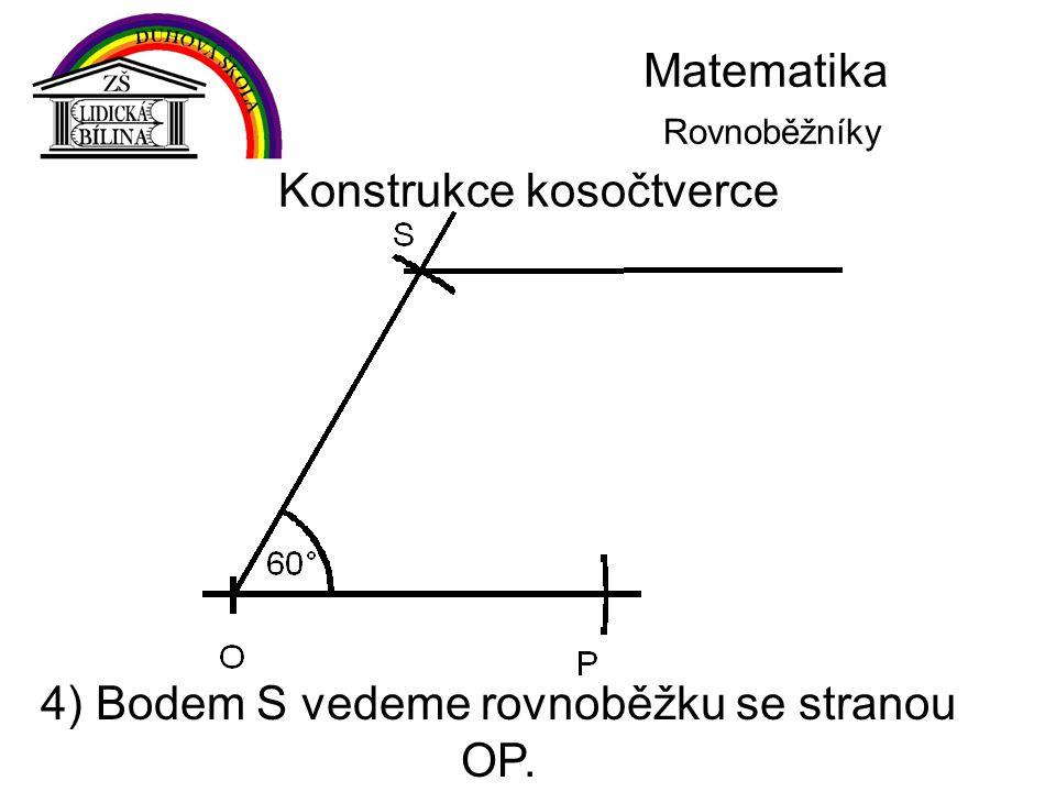 Matematika Rovnoběžníky Konstrukce kosočtverce 4) Bodem S vedeme rovnoběžku se stranou OP.