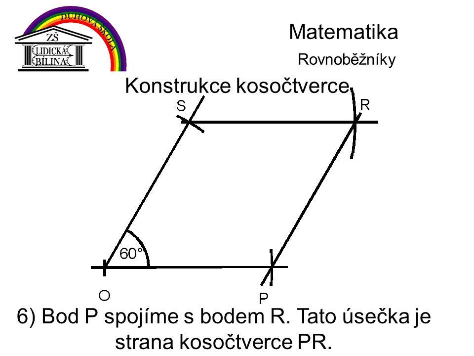 Matematika Rovnoběžníky Konstrukce kosočtverce 6) Bod P spojíme s bodem R. Tato úsečka je strana kosočtverce PR.