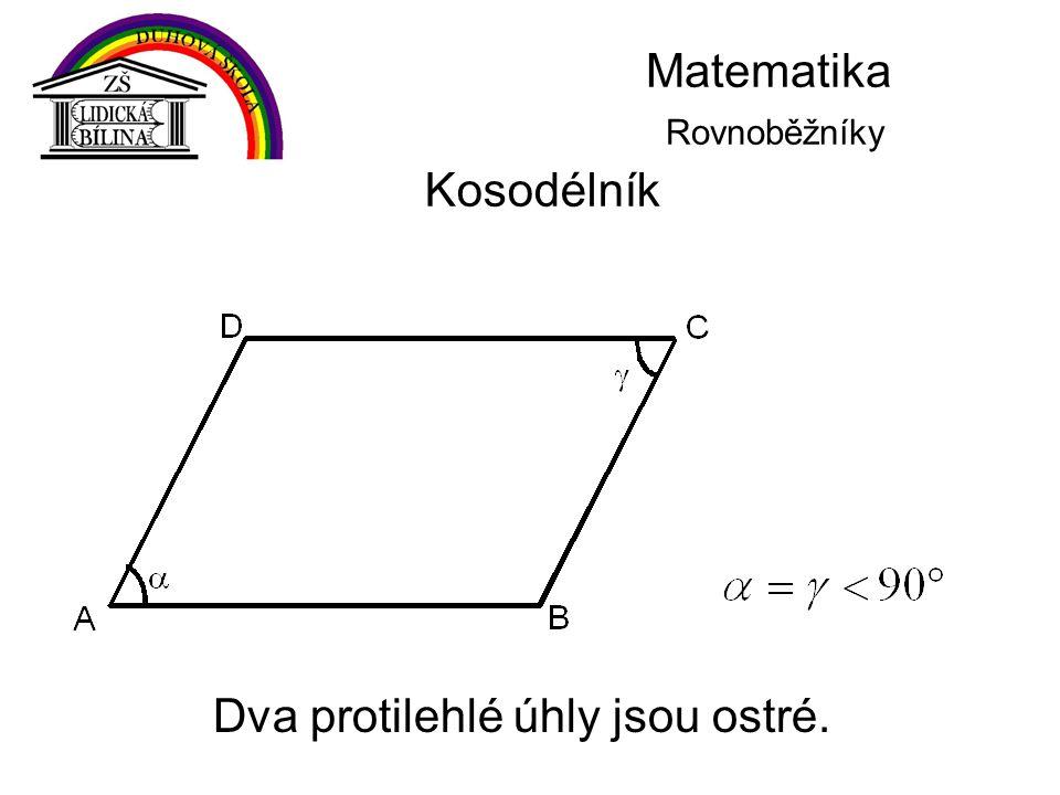 Matematika Rovnoběžníky Kosodélník Dva protilehlé úhly jsou ostré.