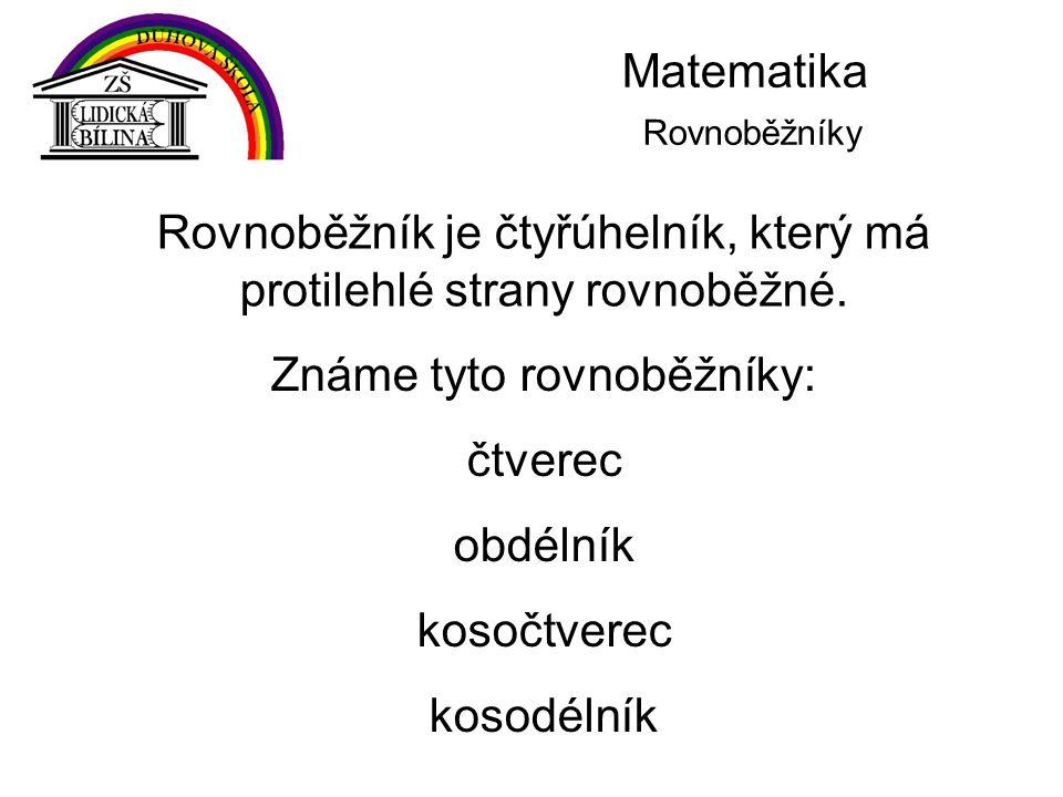 Matematika Rovnoběžníky Rovnoběžník je čtyřúhelník, který má protilehlé strany rovnoběžné. Známe tyto rovnoběžníky: čtverec obdélník kosočtverec kosod