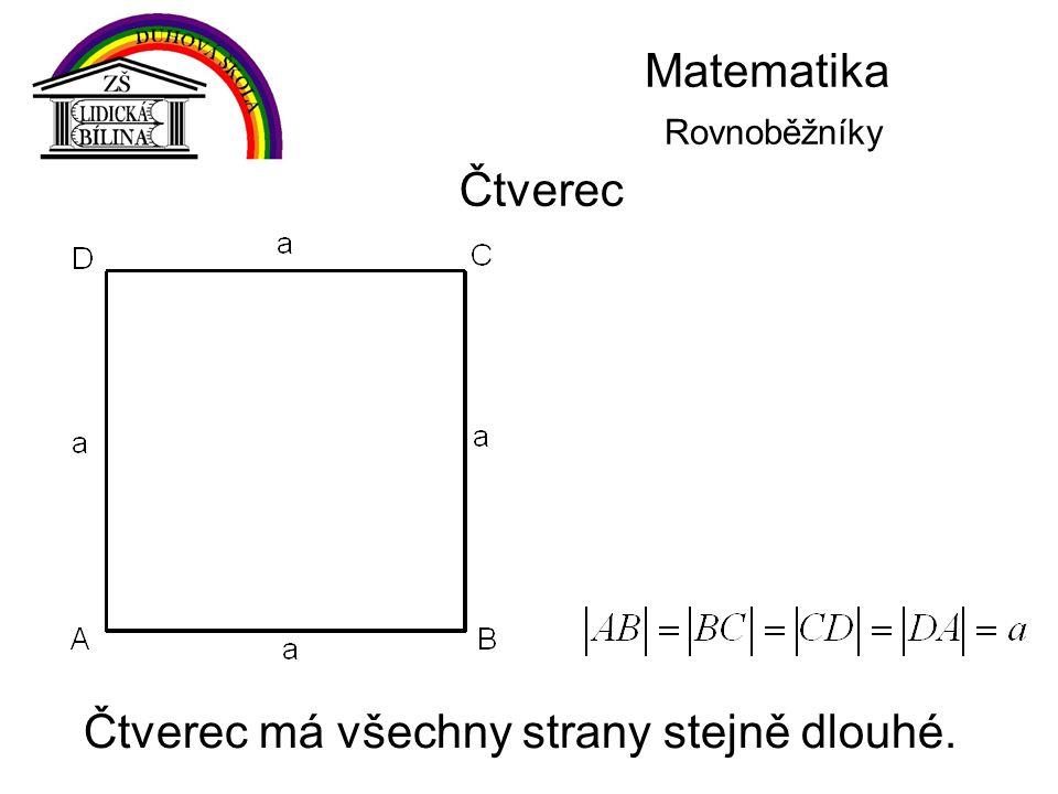 Matematika Rovnoběžníky Čtverec Čtverec má všechny strany stejně dlouhé.