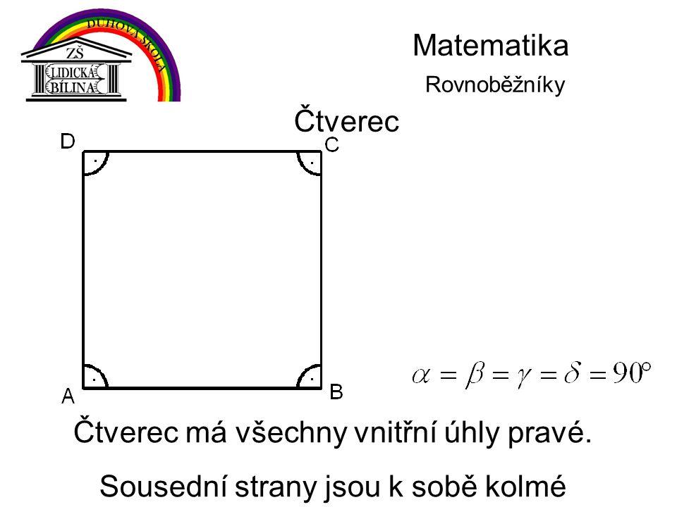 Matematika Rovnoběžníky Čtverec Čtverec má všechny vnitřní úhly pravé. Sousední strany jsou k sobě kolmé